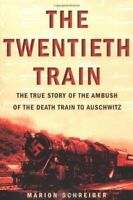 The Twentieth Train: The True Story of the Ambush on the... by Schreiber, Marion