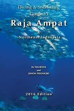 Diving and Snorkeling Guide to Raja Ampat and Northeast Indonesia 2016: By Pr...
