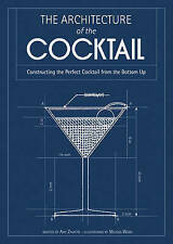 The Architecture of the Cocktail: Constructing The Perfect Cocktail From The...