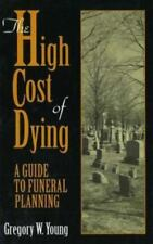 NEW - The High Cost of Dying by Young, Gregory W.