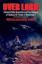 Overlord: General Pete Quesada and the Triumph of Tactical Air Power in World Wa