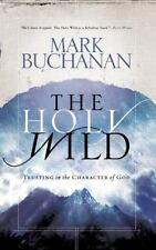 The Holy Wild : Trusting in the Character of God by Mark Buchanan