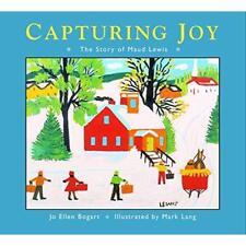 Capturing Joy: The Story of Maud Lewis - Paperback NEW Bogart, Jo Elle 2011-05-1