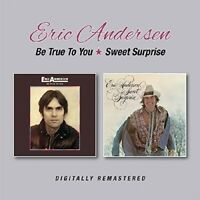 ERIC ANDERSEN - BE TRUE TO YOU/SWEET SURPRISE   CD NEW!
