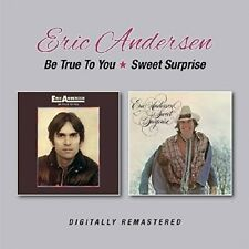 ERIC ANDERSEN - BE TRUE TO YOU/SWEET SURPRISE   CD NEUF