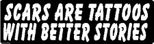 SCARS ARE TATTOOS WITH BETTER STORIES HELMET STICKER