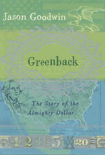 GREENBACK: THE ALMIGHTY DOLLAR AND THE INVENTION OF AMERICA., Goodwin, Jason., U