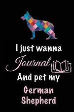 I Just Wanna Journal and Pet My German Shepherd : Dog Books for Adults, 6 X.