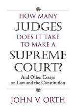 How Many Judges Does It Take to Make a Supreme Court?: And Other Essays on Law