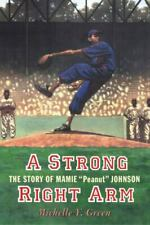 "A Strong Right Arm : The Story of Mamie ""Peanut"" Johnson by Michelle Y. Green..."