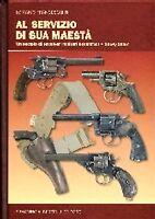 AL SERVIZIO DI SUA MAESTA', UN SECOLO DI REVOLVER..ALBERTELLI  2011-NUOVO!!!