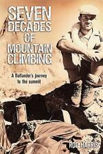 Seven Decades of Mountain Climbing : A Flatlander's Journey to the Summit by...