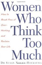Women Who Think Too Much: How to break free of overthinking and reclaim your l,