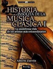 Historia Insólita de Los Genios de la Música Clásica by Alberto Zurrón...