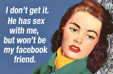 He has sex with me but he won't be my facebook friend.  Miniature Sign Magnet