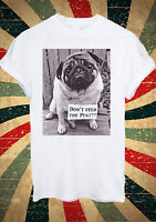 Don't Feed The Pug Funny Dog Cute Dont T Shirt Men Women Unisex 1440