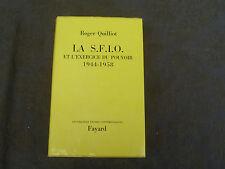 ROGER QUILLIOT LA SFIO ET L EXCERCICE DU POUVOIR 1944/1955 FAYARD 1972