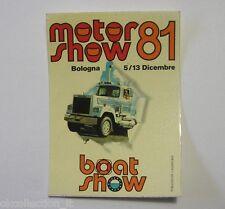VECCHIO ADESIVO / Old Sticker MOTOR SHOW BOLOGNA 1981 BOAT TIR CAMION (cm 7x10)