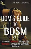 Dom's Guide to Bdsm : Advanced Submissive Training & Total Dominance Techniqu...