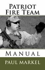 Patriot Fire Team Manual: By Markel, Paul