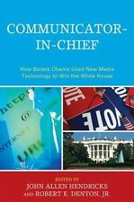 Communicator-in-Chief: How Barack Obama Used New Media Technology to Win the Whi