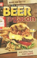 Beer and Bacon : And Other Food Men CRAVE by CQ Products Staff (2013, Spiral)