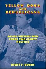 Yellow Dogs and Republicans: Allan Shivers and Texas Two-Party Politics (1ED)