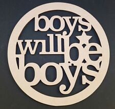 Boys will be boys MDF quote craft shape, birthday, Decoraton, gifts for him