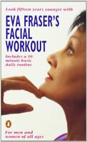 Eva Fraser's Facial Workout: Look Fifteen Years Youn... by Fraser, Eva Paperback