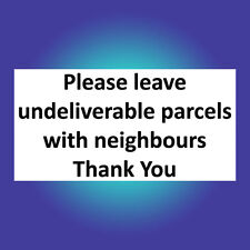 Please leave parcels with the neighbours Sign Sticker Vinyl Delivery D133