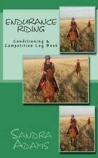 Endurance Riding: Conditioning & Competition Log Book, Adams, Sandra, New Book