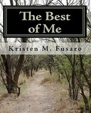 The Best of Me : A Collection of Short Stories and Poems by Kristen M. Fusaro...
