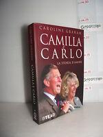 LIBRO Caroline Graham CAMILLA e CARLO La storia d'amore 1^ed.2005 Tavole f.t.☺