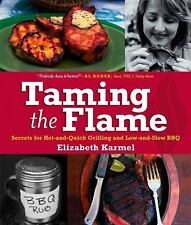 Taming the Flame:  Secrets for Hot-and-Quick Grilling & Low-and-Slow BBQ HC NEW