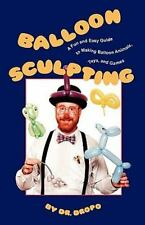 Balloon Sculpting: A Fun and Easy Guide to Making Balloon Animals, Toys, and ...