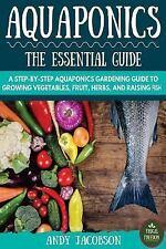 Aquaponics: The Essential Aquaponics Guide: A Step-By-Step Aquaponics Gardening