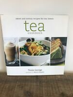 Tea Cookbook : Sweet and Savory Recipes for Tea Lovers by Tonia George H/C