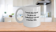 Lakeland Terrier Coffee Mug - I work this hard to give my dog. - Perfect for G