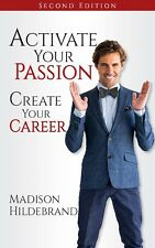 """""""Activate Your Passion, Create Your Career"""" by Madison Hildebrand - 2nd Edition"""
