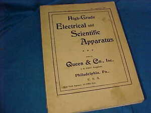 1907 HIGH GRADE ELECTRICAL + SCIENTIFIC Apparatus CATALOG From QUEEN Co