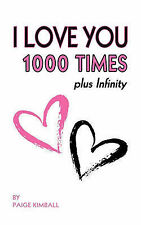 NEW I LOVE YOU 1000 TIMES plus Infinity by Paige Kimball