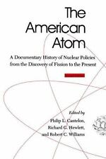 The American Atom : A Documentary History of Nuclear Policies from the...