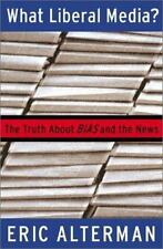 What Liberal Media?: The Truth About Bias and the News Alterman, Eric Hardcover