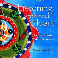 Very Good, Listening with Your Heart: Lessons from Native America, Peate, Wayne,