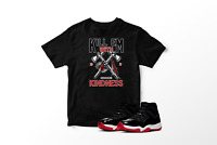 Kill Em With Kindness Graphic T-Shirt to Match Air Jordan 11 Bred Retro All Size