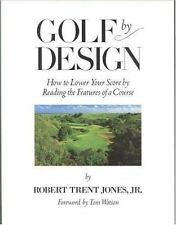 Golf by Design: How to Lower Your Score by Reading the Features of a Course - Go