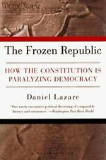 The Frozen Republic: How the Constitution Is Paralyzing Democracy by Lazare, Da