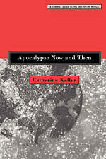 Apocalypse Now and Then. A Feminist Guide to the End of the World by Keller, Pro