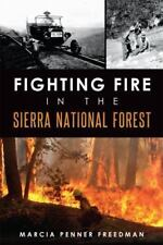 Fighting Fire in the Sierra National Forest: by Marcia Penner Freedman (2015,...