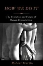 How We Do It: The Evolution and Future of Human Reproduction, Martin, Robert, Go